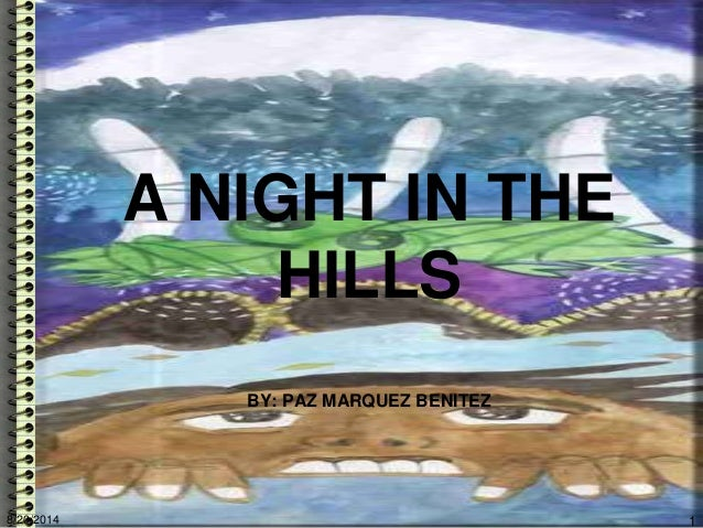 A NIGHT IN THE HILLS BY: PAZ MARQUEZ BENITEZ 8/20/2014 1
