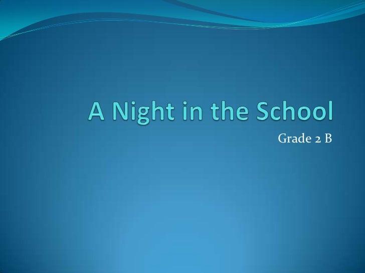 A Night in the School<br />Grade 2 B<br />