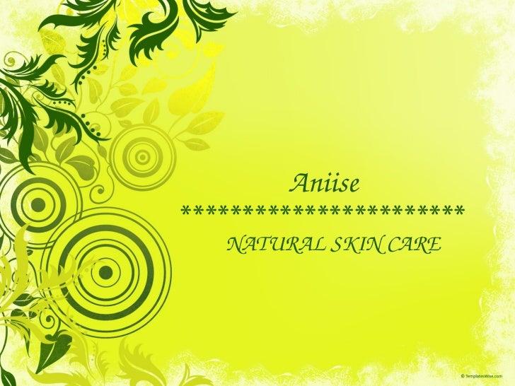 Aniise *********************** NATURAL SKIN CARE