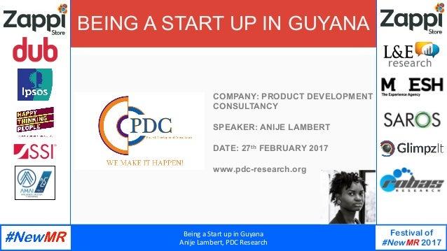 BeingaStartupinGuyana AnijeLambert,PDCResearch Festival of #NewMR 2017   BEING A START UP IN GUYANA COMPANY: P...