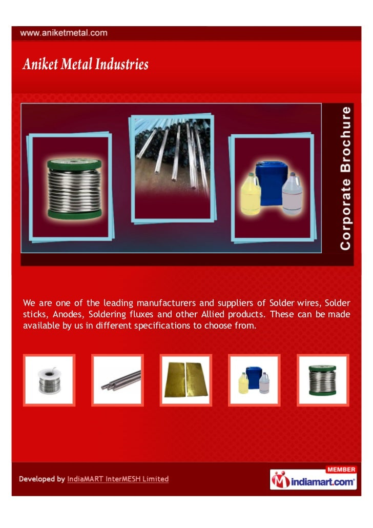 We are one of the leading manufacturers and suppliers of Solder wires, Soldersticks, Anodes, Soldering fluxes and other Al...