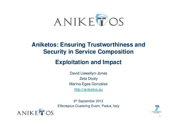 Aniketos: Ensuring Trustworthiness and    Security in Service Composition       Exploitation and Impact               Davi...