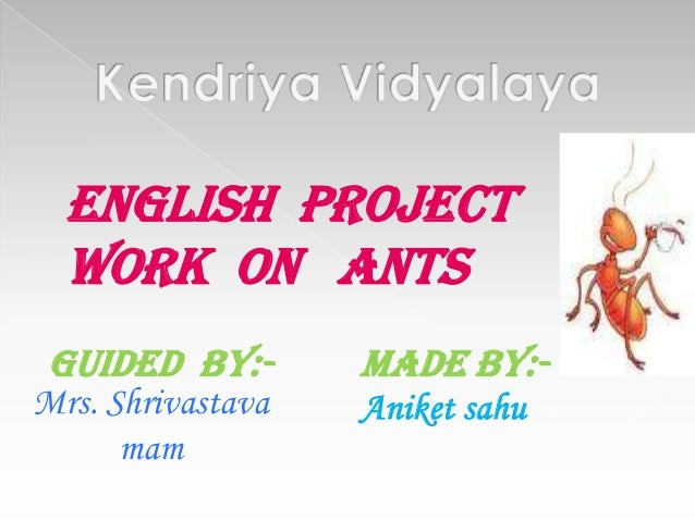 English project work on ants Guided by:-  Mrs. Shrivastava mam  MADE BY:Aniket sahu