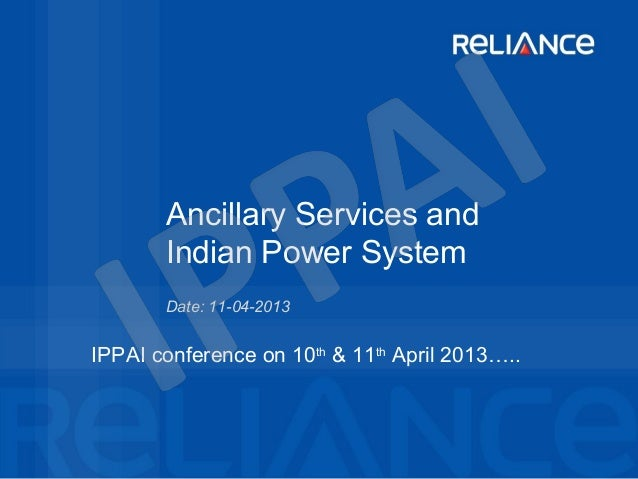 Date: 11-04-2013Ancillary Services andIndian Power SystemIPPAI conference on 10th& 11thApril 2013…..