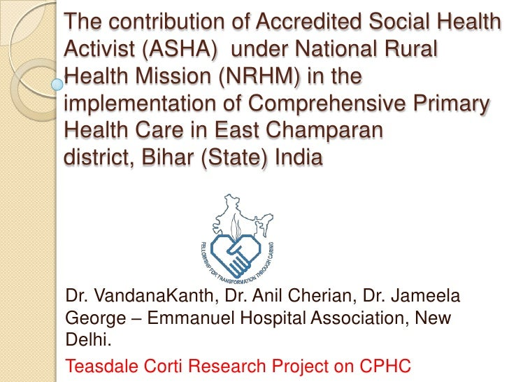 The contribution of Accredited Social Health Activist (ASHA)  under National Rural Health Mission (NRHM) in the implementa...
