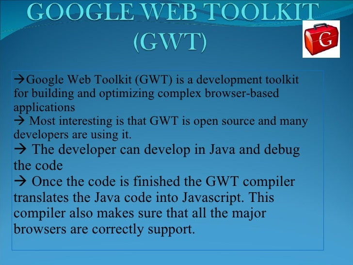  Google Web Toolkit (GWT) is a development toolkit for building and optimizing complex browser-based applications    Mos...