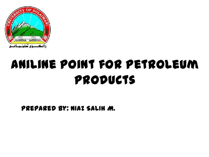 Aniline point for petroleum          products Prepared by: NIAZ SALIH M.