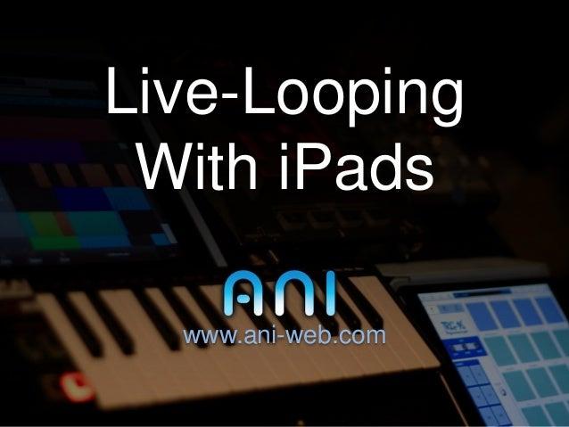 Live-Looping With iPads  www.ani-web.com