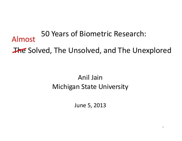 50 Years of Biometric Research: Almost The Solved, The Unsolved, and The UnexploredAnil JainAnil JainMichigan State Univer...