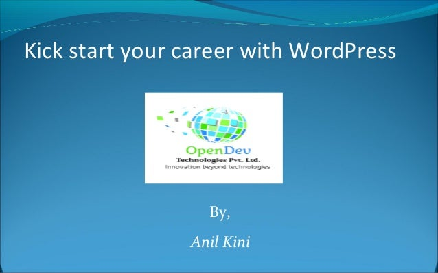 By, Anil Kini Kick start your career with WordPress