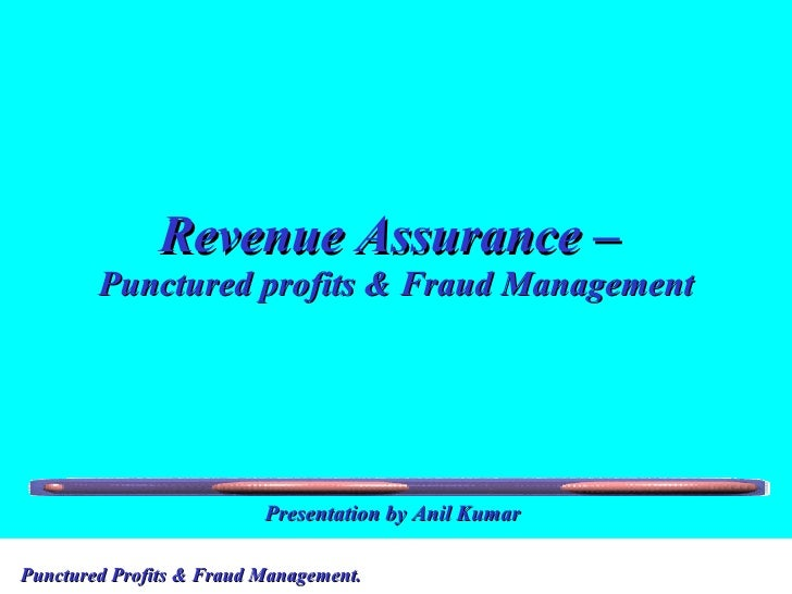 Revenue Assurance –  Punctured profits & Fraud Management Presentation by Anil Kumar