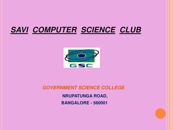 SAVICOMPUTERSCIENCECLUB<br />GOVERNMENT SCIENCE COLLEGE<br />NRUPATUNGA ROAD,<br />  BANGALORE - 560001<br />