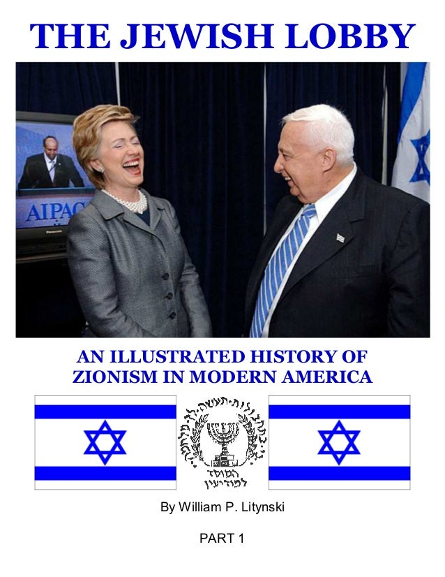 THE JEWISH LOBBY AN ILLUSTRATED HISTORY OF ZIONISM IN MODERN AMERICA By William P. Litynski PART 1