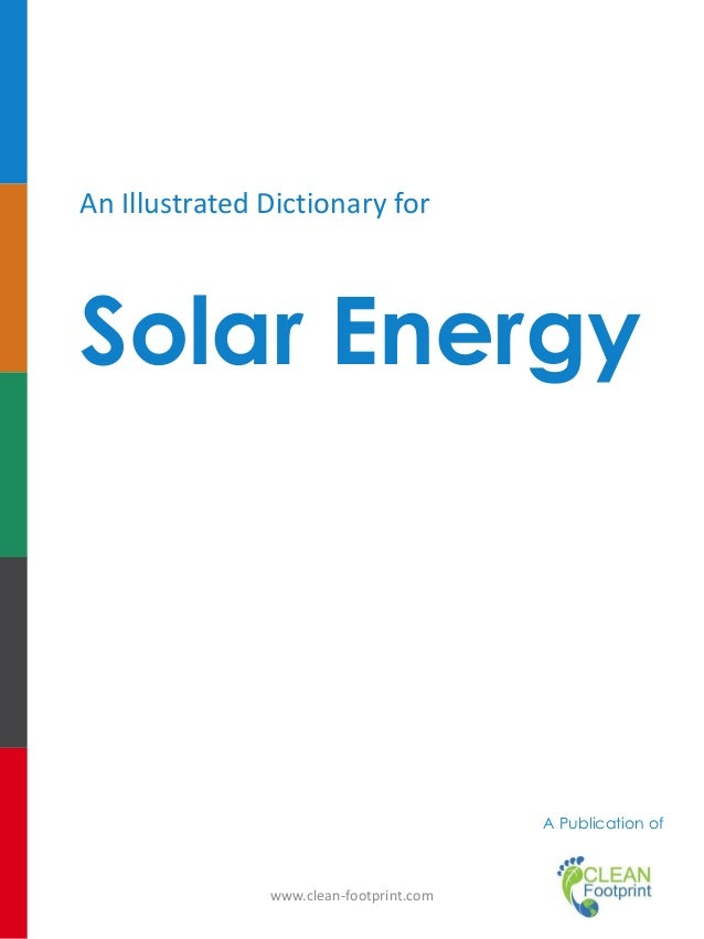 An Illustrated Dictionary for  Solar Energy  A Publication of  www.clean-footprint.com