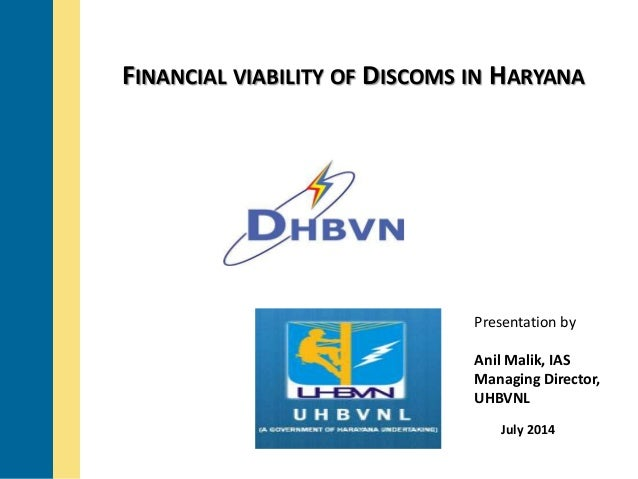 FINANCIAL VIABILITY OF DISCOMS IN HARYANA  Presentation by  Anil Malik, IAS  Managing Director,  UHBVNL  July 2014