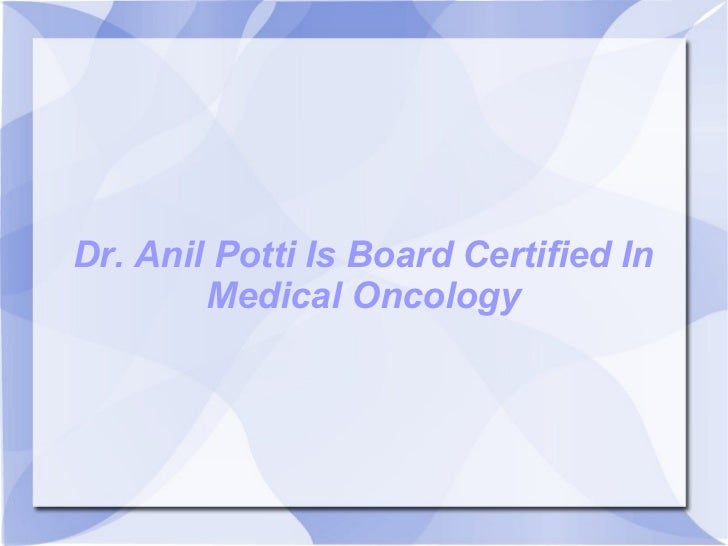 Dr. Anil Potti Is Board Certified In Medical Oncology