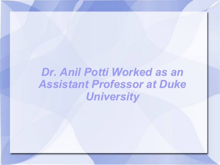 Dr. Anil Potti Worked as an Assistant Professor at Duke University