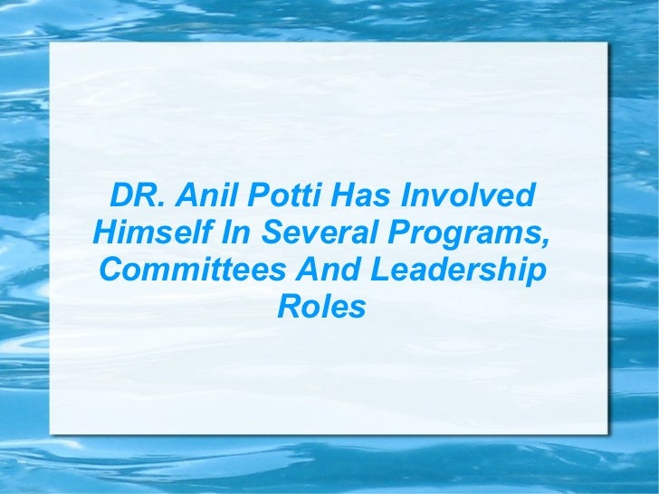 DR. Anil Potti Has Involved Himself In Several Programs, Committees And Leadership Roles