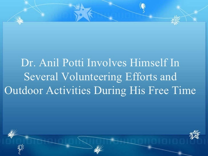 Dr. Anil Potti Involves Himself In Several Volunteering Efforts and Outdoor Activities During His Free Time