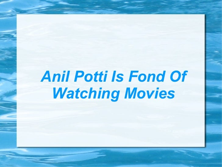 Anil Potti Is Fond Of Watching Movies
