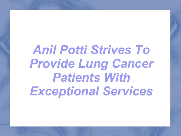 Anil Potti Strives ToProvide Lung Cancer   Patients WithExceptional Services