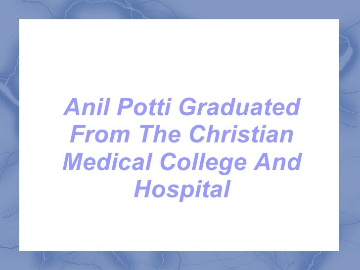 Anil Potti GraduatedFrom The ChristianMedical College And      Hospital