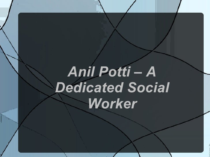 Anil Potti – ADedicated Social    Worker