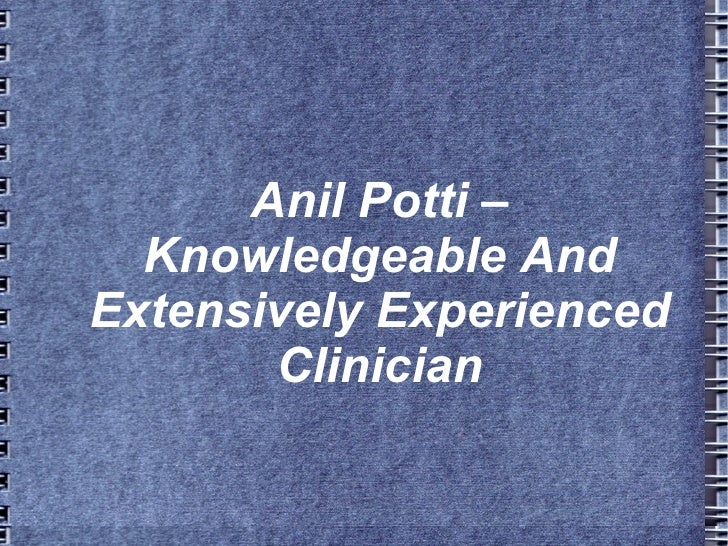 Anil Potti –  Knowledgeable AndExtensively Experienced       Clinician