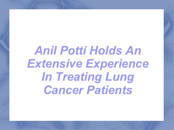 Anil Potti Holds AnExtensive Experience  In Treating Lung   Cancer Patients