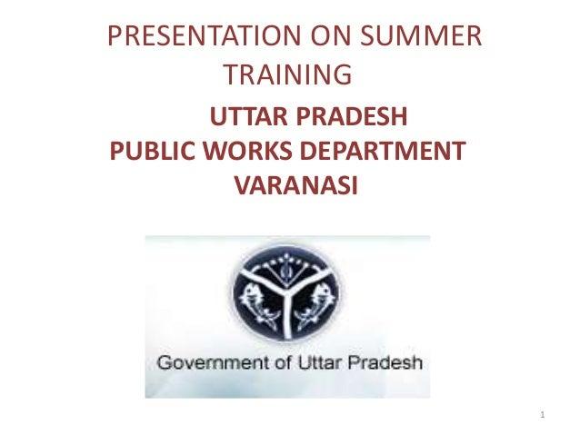 1 PRESENTATION ON SUMMER TRAINING UTTAR PRADESH PUBLIC WORKS DEPARTMENT VARANASI
