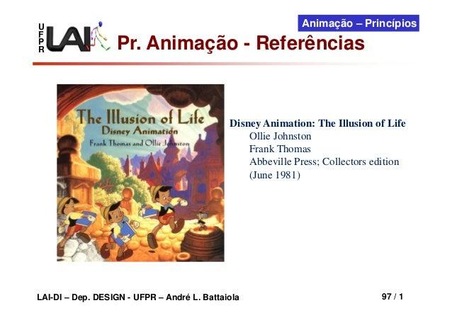 U F P R  Animação – Princípios  Pr. Animação - Referências  Disney Animation: The Illusion of Life Ollie Johnston Frank Th...