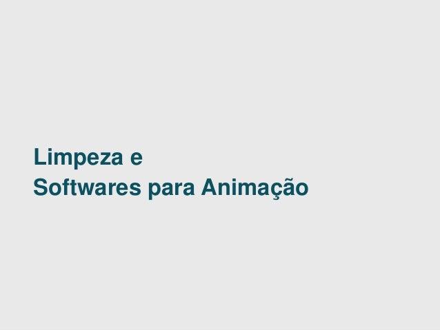 LAI-DI | DESIGN | UFPR • MatheusCezarotto, Marcia Alves e André Battaiola  Animação II | Limpeza e Softwares  41| 1  Limpe...