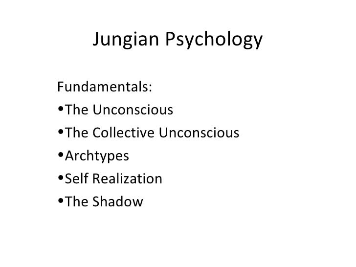 Jungian Psychology <ul><li>Fundamentals: </li></ul><ul><li>The Unconscious </li></ul><ul><li>The Collective Unconscious </...