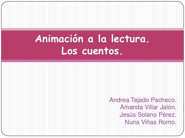 Andrea Tejado Pacheco. Amanda Villar Jalón. Jesús Solano Pérez. Nuria Viñas Romo. Animación a la lectura. Los cuentos.