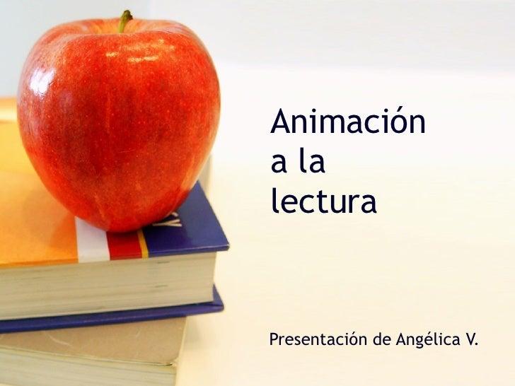 Animación  a la  lectura Presentación de Angélica V.