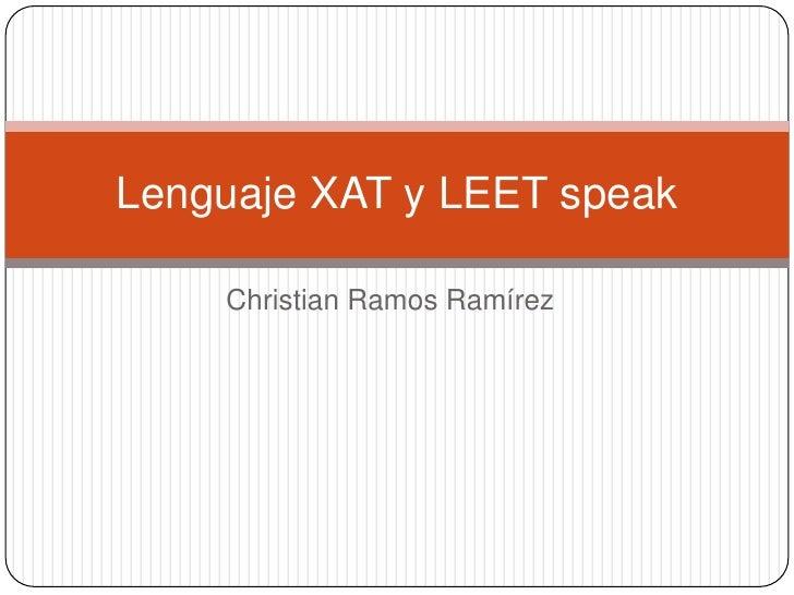 Christian Ramos Ramírez<br />Lenguaje XAT y LEET speak <br />