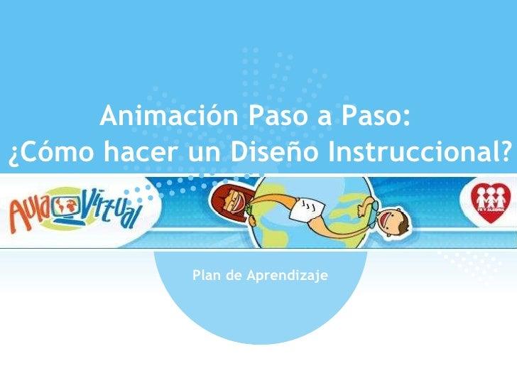Plan de Aprendizaje Animación Paso a Paso:  ¿Cómo hacer un Diseño Instruccional?