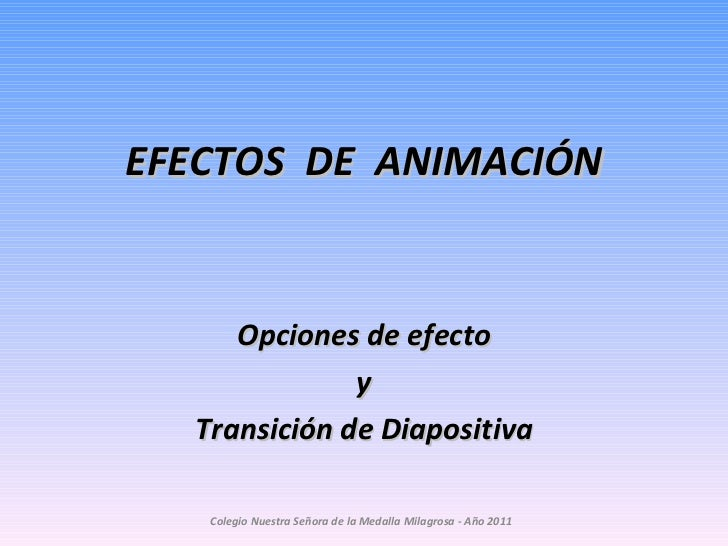 EFECTOS  DE  ANIMACIÓN Opciones de efecto y Transición de Diapositiva Colegio Nuestra Señora de la Medalla Milagrosa - Año...