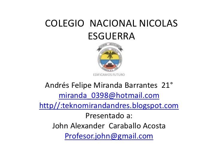 COLEGIO NACIONAL NICOLAS         ESGUERRA              EDIFICAMOS FUTURO  Andrés Felipe Miranda Barrantes 21°      miranda...