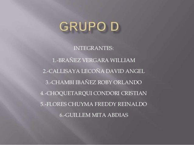 INTEGRANTES:   1.-BRAÑEZ VERGARA WILLIAM2.-CALLISAYA LECOÑA DAVID ANGEL 3.-CHAMBI IBAÑEZ ROBY ORLANDO4.-CHOQUETARQUI CONDO...