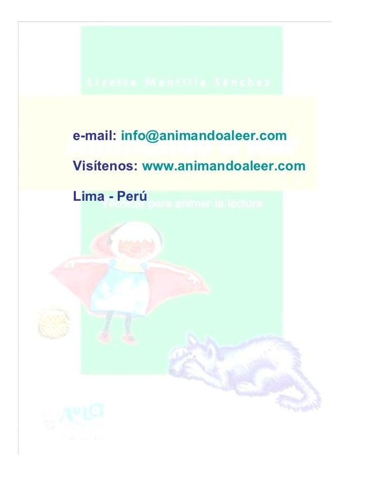 e-mail:  [email_address] Visítenos:  www.animandoaleer.com Lima - Perú
