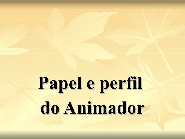Papel e perfil  do Animador