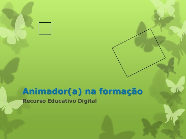 Animador(a) na formação  Recurso Educativo Digital