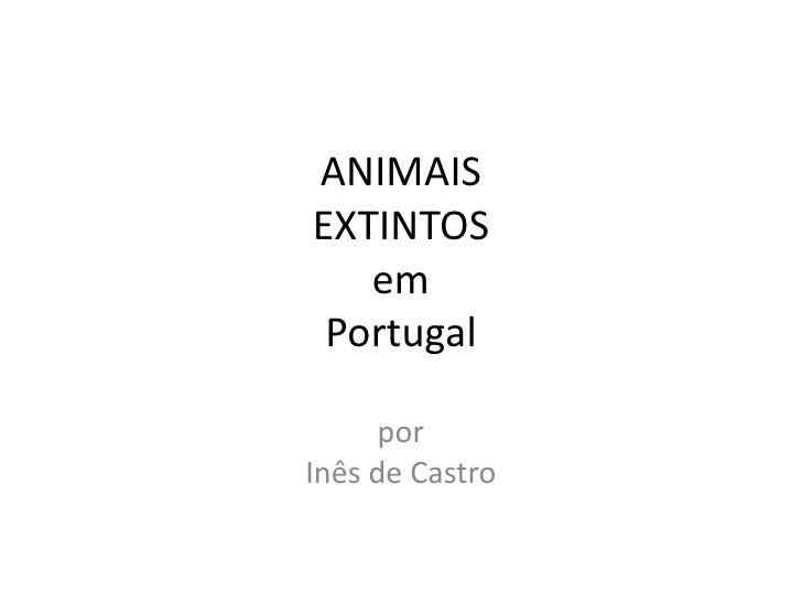 ANIMAIS EXTINTOS    em  Portugal        por Inês de Castro