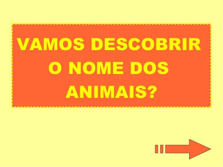 VAMOS DESCOBRIR  O NOME DOS  ANIMAIS?