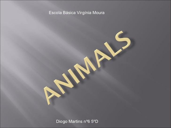 Escola Básica Virgínia Moura Diogo Martins nº6 5ºD