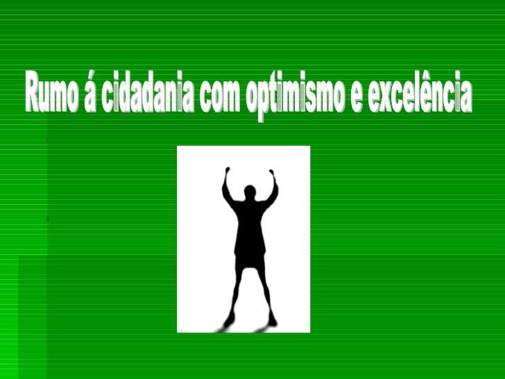 Rumo á cidadania com optimismo e excelência