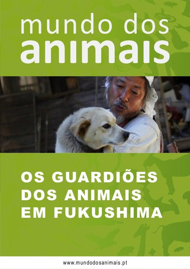 OS GUARDIÕES DOS ANIMAIS EM FUKUSHIMA www.mundodosanimais.pt