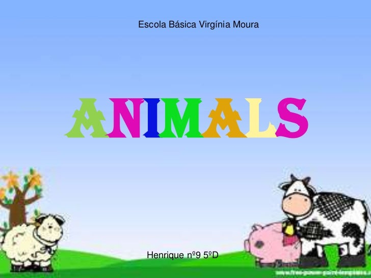 Escola Básica Virgínia Moura<br />Animals<br />Henrique nº9 5ºD<br />