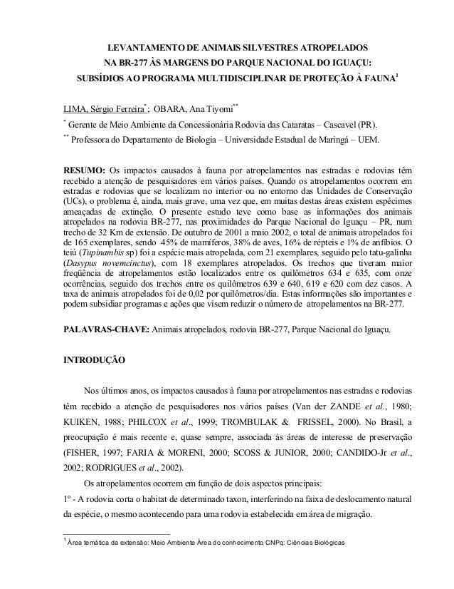 LEVANTAMENTO DE ANIMAIS SILVESTRES ATROPELADOS NA BR-277 ÀS MARGENS DO PARQUE NACIONAL DO IGUAÇU: SUBSÍDIOS AO PROGRAMA MU...